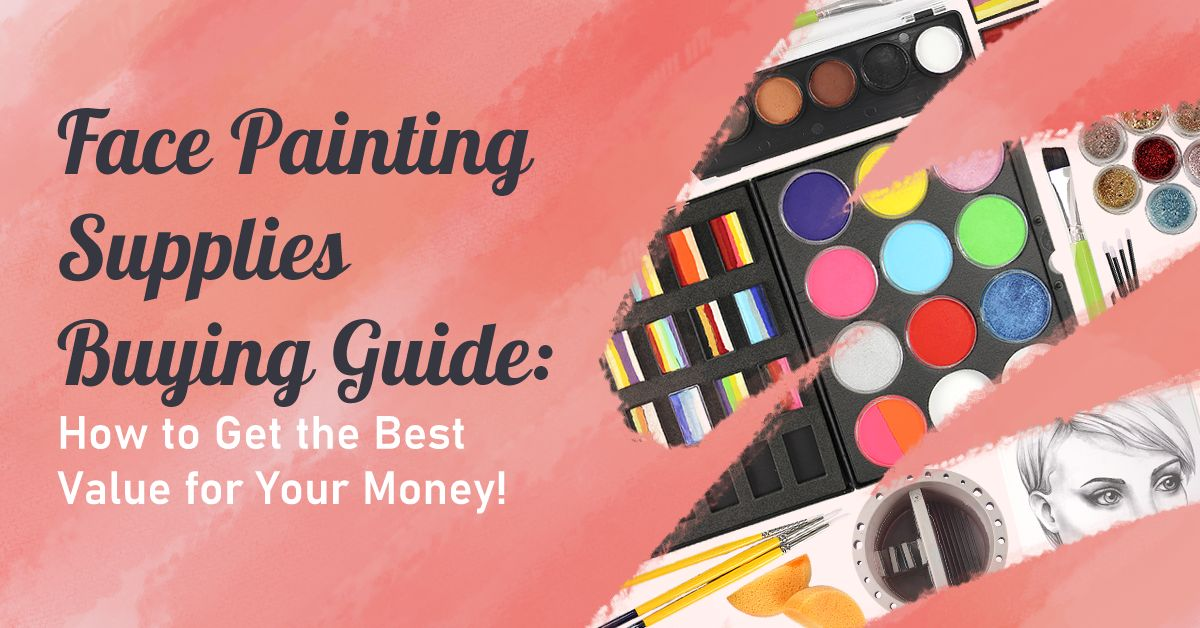 Face Painting Supplies Buying Guide: <br> How to Get the Best Value for Your Money!